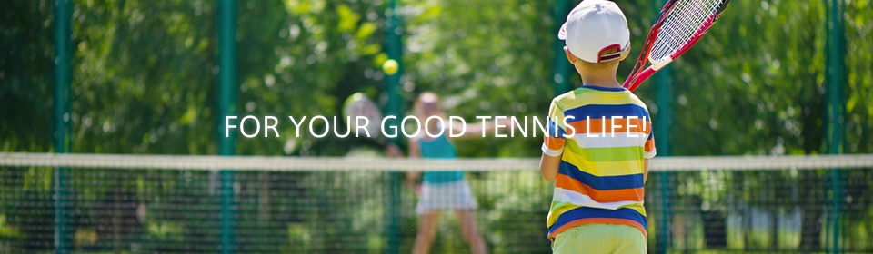 FOR YOUR GOOD TENNIS LIFE!